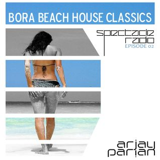 Arjay Parian - Spectacle Radio EP02: Bora Beach House Classics