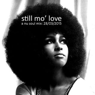 STILL MO' LOVE: Another Nu Soul Mix