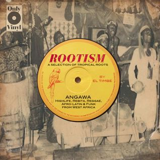 ROOTISM - ANGAWA (A SELECTION OF TROPICAL ROOTS BY EL TIMBE)