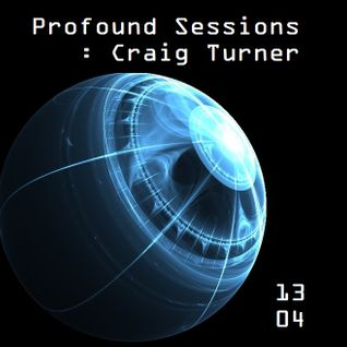Profound Sessions 1304 : Craig Turner