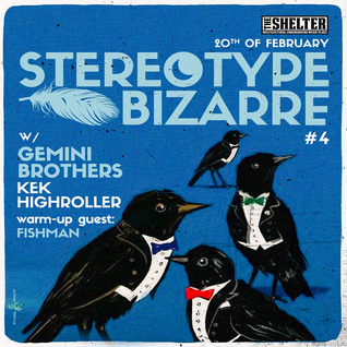 Stereotype Bizarre #4 w/ KEK | HIGHROLLER | Special guests: GEMINI BROTHERS | FISHMAN