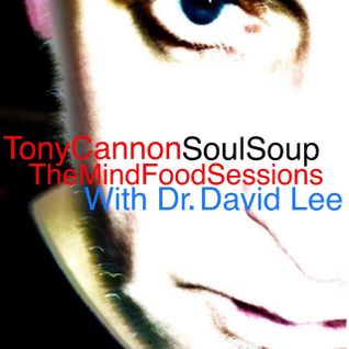 Tony Cannon - The Soul Soup Show Podcast: #04 - The Mind Food Sessions With Dr David Lee