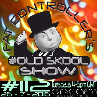 #OldSkool Show #112 with DJ Fat Controller 26th July 2016
