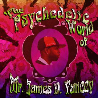 The Psychedelic World of Mr. James D. Yancey (John Morrison DJ Mix)