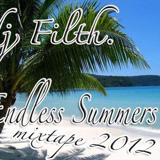 DJ FILTH - ENDLESS SUMMERS MIXTAPE 2012