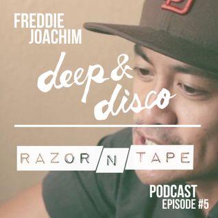 The Deep&Disco / Razor-N-Tape Podcast - Episode #5: Freddie Joachim