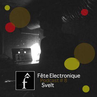 Fete Electronique Podcast #8 // Svelt