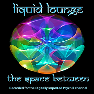 Liquid Lounge - The Space Between... (Digitally Imported Psychill)