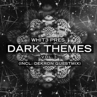 Whit3 - Dark Themes Vol. 3 (Incl. Dekron Guestmix)