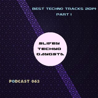 Sliven Techno Gangsta™ ~ Podcast # 063 (Best Techno Tracks 2014 Part 1) (30 January 2015)