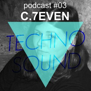 TECHNO SOUND PODCAST #03: C.7even