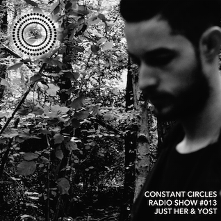 Constant Circles Radio 013 w/ Just Her & Yost