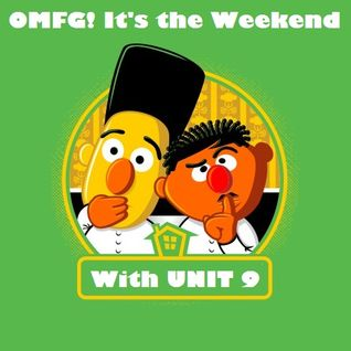 O.M.F.G. It's the weekend show with Unit 9 feat DNA,8 June 2012