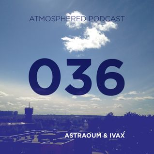 Atmosphered podcast 036 — Astraoum & Ivax