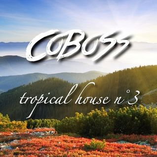 Tropical House n°3 (MARCH 2016) Mixed by COBOSS #Podcast