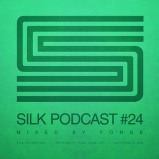 Silk Podcast No.24 - Mixed By Forge