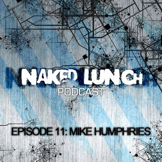 Naked Lunch PODCAST #011 - MIKE HUMPHRIES