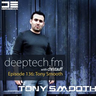 DeepTechFM 136 - Tony Smooth (2016-03-24) [Deep House & Bass House]