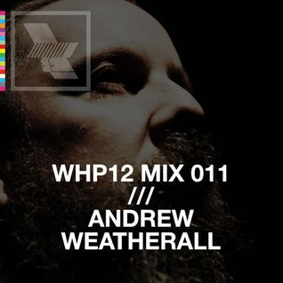 WHP12 MIX 011 /// ANDREW WEATHERALL