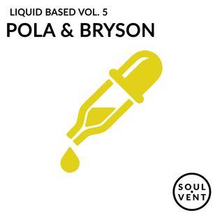 Liquid Based Vol. 5 - Pola & Bryson