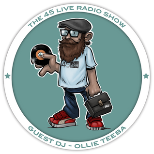 45 Live Radio Show with guest DJ OLLIE TEEBA