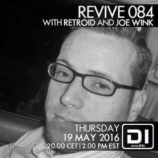 Revive 084 With Retroid And Joe Wink (19-05-2016)