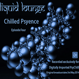Liquid Lounge - Chilled Psyence (Episode Four) Digitally Imported Psychill May 2014