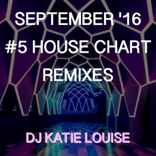September '16 House Charts Top 5 (The Remixes) - DJ Katie Louise