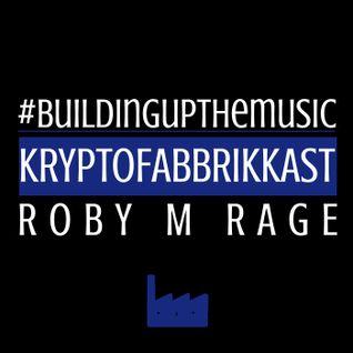 #Buildingupthemusic KRYPTOFABBRIKKAST - Roby M Rage 14-03-2016