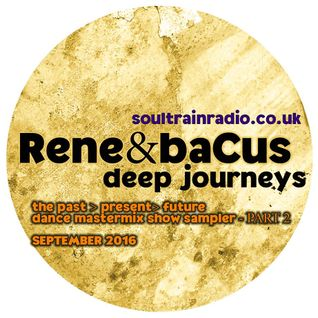 René & Bacus ~ SoultrainRadio.Co.Uk (Past, Present & Future Dance Show Sampler Part 2) (Sep 2016)