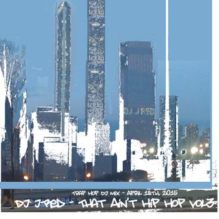 J∆-RED - That Ain't Hip Hop - Vol 3 - Apr 18th, 2015 (Trap Hop DJ Mix)