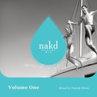 nakd Luxury Mix - Vol 1 - Mixed By Patrick Oliver