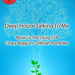 Corey Biggs Vs. Ronfoller (Spring Tube) - Music Is The Drug 134 - Deep House Talking To Me