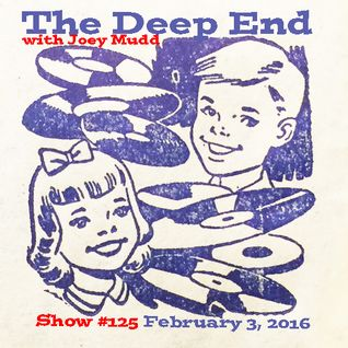 The Deep End with Joey Mudd / Show #125 / February 3, 2016