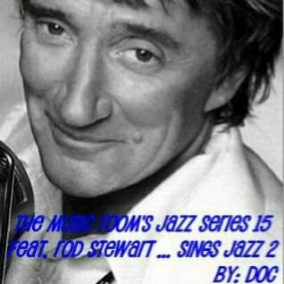 The Music Room's Jazz Series 15 - Feat. Rod Stewart ... Sings Jazz 2 (By: DOC 09.11.11)