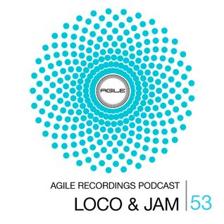 Agile Recordings Podcast 053 with Loco & Jam