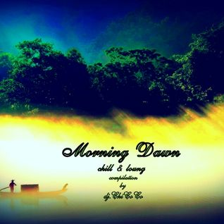 """"" MORNING DAWN """" chill & lounge compilation"