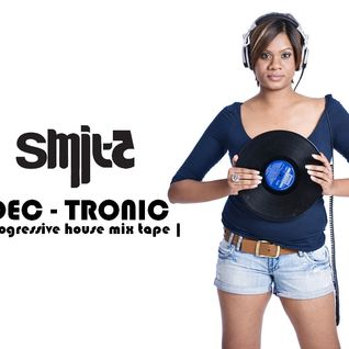 DJ SMITZ Dec-Tronic set!
