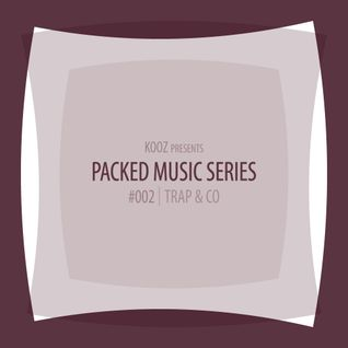 KOOZ - Packed Music Series #002 : Trap & Co