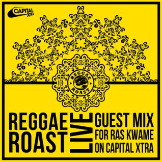 Reggae Roast Live Mix For Ras Kwame (Capital Xtra)