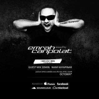 EMRAH CANPOLAT - I AM A DJ ! -  OCTOBER  PODCAST ( last 30. guest mix of NAMI KAYAPINAR )