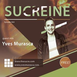 THE SUCRE - Sucreine 004 (guest mix YVES MURASCA)