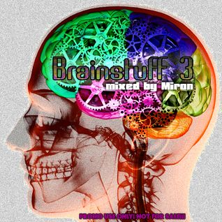 Brainstuff 3 – mixed by Miron