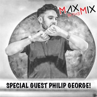 Max In The Mix! Special Guest Philip George!!
