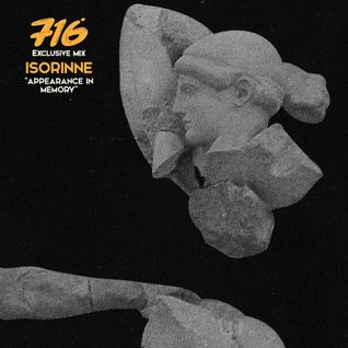716 Exclusive Mix - Isorinne : Appearance In Memory Mix