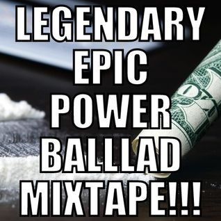 Legendary Epic Power Ballad Mixtape!!!