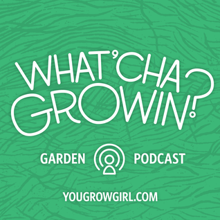 What'cha Growin? Episode 7
