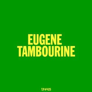 Test Pressing #425 / Eugene Tambourine