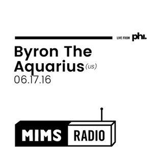 MIMS Radio Session (06.17.16) - BYRON THE AQUARIUS (US)