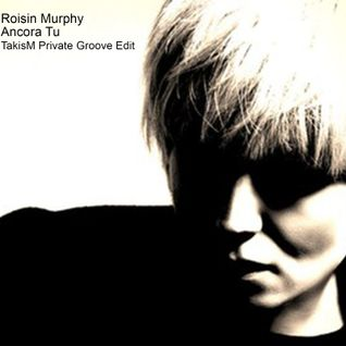 Roisin Murphy - Ancora Tu (TakisM Private Groove Edit)